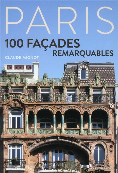 Paris, 100 façades remarquables / Claude Mignot | Mignot, Claude, auteur