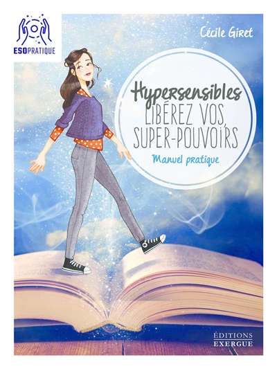 Hypersensibles, libérez vos super-pouvoirs : manuel pratique pour développer son intuition et sa confiance en soi