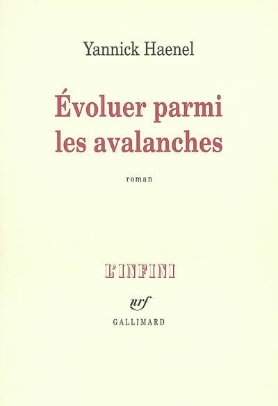 Evoluer parmi les avalanches   Haenel, Yannick (1967-....)