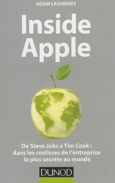 Inside Apple : de Steve Jobs à Tim Cook, dans les coulisses de l'entreprise la plus secrète au monde / Adam Lashinsky | Lashinsky, Adam. Auteur