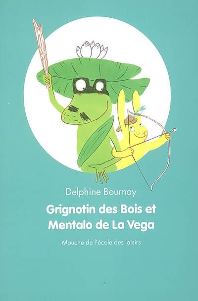 Grignotin des Bois et Mentalo de la Vega / Delphine Bournay | Bournay, Delphine. Auteur