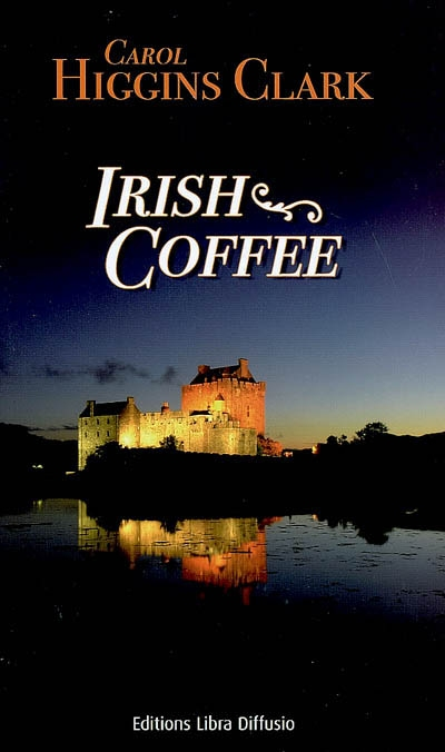 Irish coffee : roman / Carol Higgins Clark   Clark, Carol Higgins (1956-....). Auteur