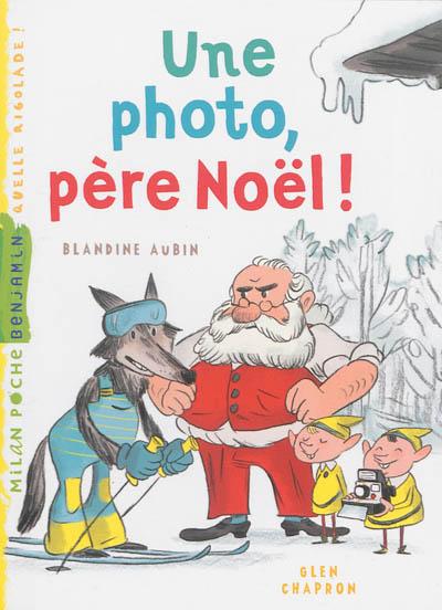 Une photo, Père Noël ! | Aubin, Blandine. Auteur