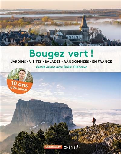 Bougez vert ! : jardins, visites, balades, randonnées en France / Gérald Ariano | Gérald Ariano