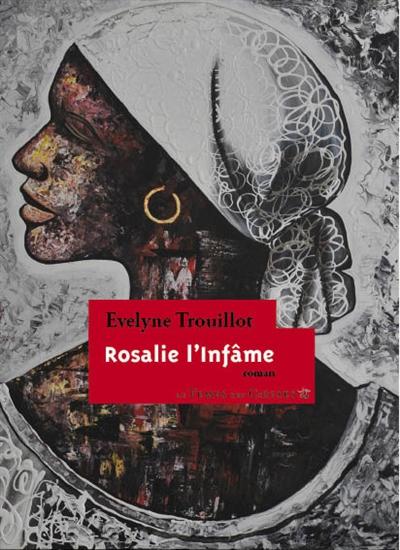 Rosalie l'infâme / Evelyne Trouillot | Trouillot, Evelyne, auteur