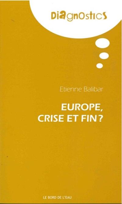 Europe, crise et fin ?   Balibar, Etienne (1942-....). Auteur