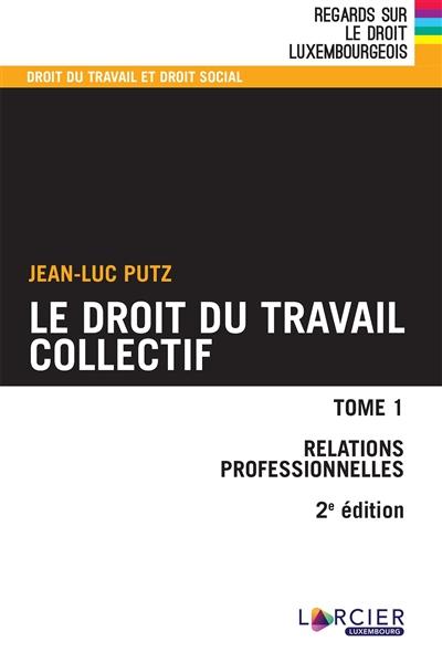 Le droit du travail collectif. Vol. 1. Relations professionnelles