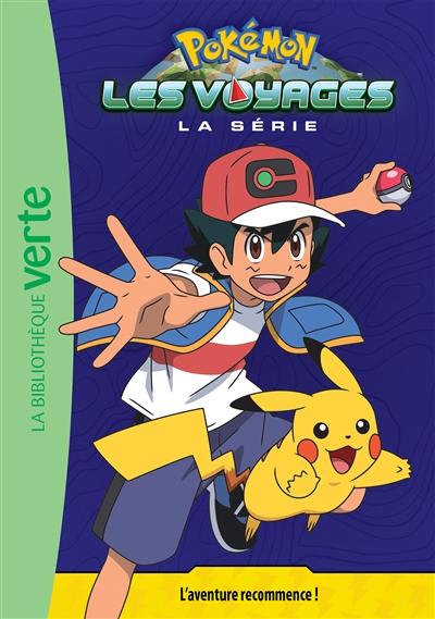 Pokémon : la série Les voyages. Vol. 1. L'aventure recommence !