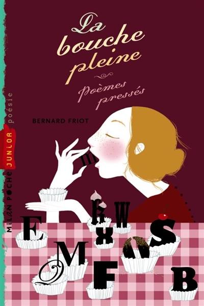 La bouche pleine : poèmes pressés | Friot, Bernard (1951-....). Auteur