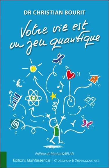 Votre vie est un jeu quantique : activez vos plus belles possibilités