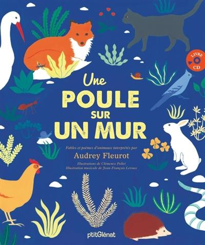 Une poule sur un mur / illustrations de Clémence Pollet | Fleurot, Audrey (1977-....). Narrateur