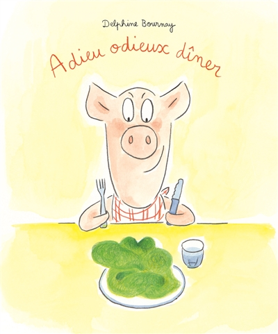 Adieu odieux dîner / illustrations Delphine Bournay | Bournay, Delphine. Illustrateur