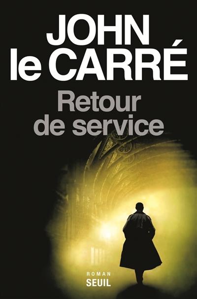 Retour de service / John Le Carré | John Le Carré