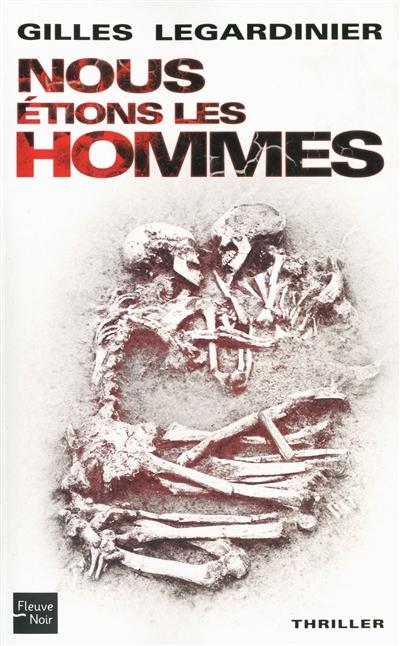 Nous étions les hommes / Gilles Legardinier | Legardinier, Gilles (1965-....). Auteur