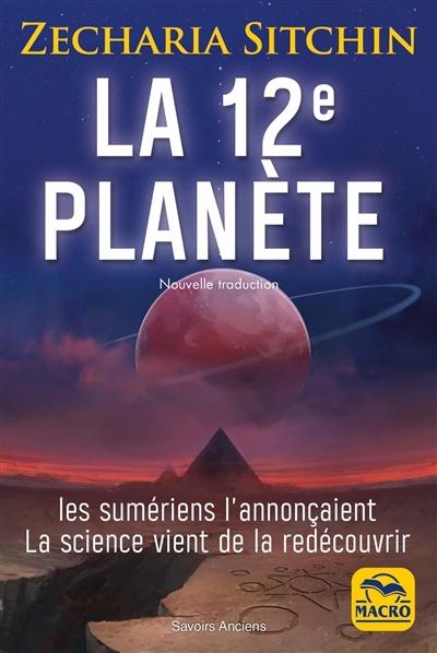La 12e planète : les Sumériens l'annonçaient, la science vient de la redécouvrir