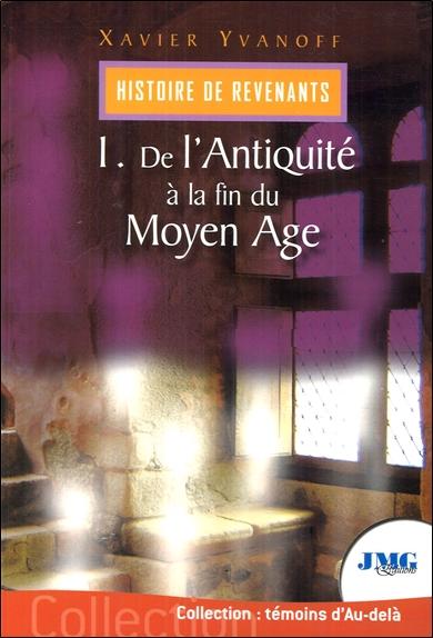 Histoire de revenants. Vol. 1. De l'Antiquité à la fin du Moyen Age