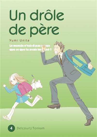 Un drôle de père. 4 / Yumi Unita | Unita, Yumi (1972-....). Auteur