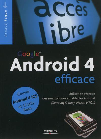 Google Android 4 efficace : utilisation avancée des smartphones Google Android (Samsung Galaxy, Nexus, HTC...) / Arnaud Faque | Faque, Arnaud. Auteur
