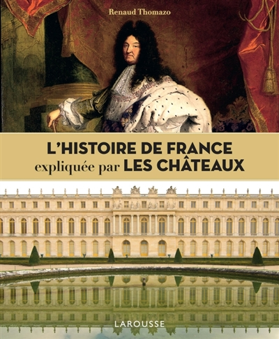 L'histoire de France racontée par les châteaux / Renaud Thomazo | Thomazo, Renaud. Auteur