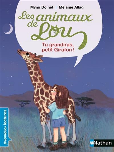 Tu grandiras, petit girafon ! : Les animaux de Lou | Doinet, Mymi (1958-....). Auteur