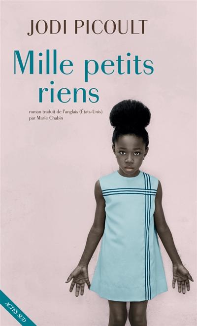 Mille petits riens : roman / Jodi Picoult | Picoult, Jodi. Auteur