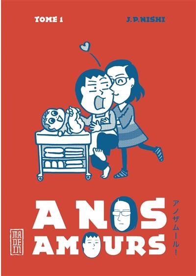 À nos amours. Tome 1    Jan-Pōru Nishi (1972-....). Auteur