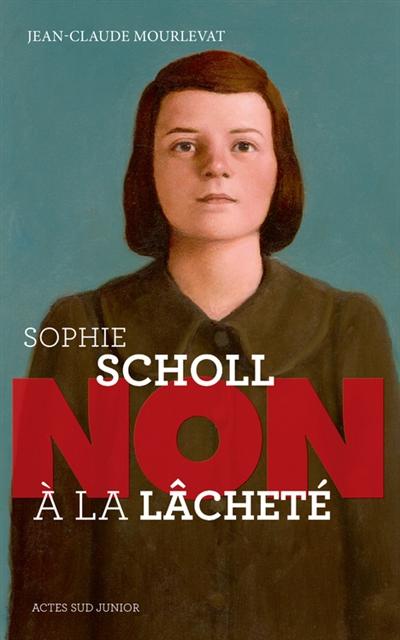 Sophie Scholl : non à la lâcheté