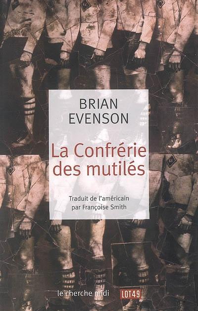 La Confrérie des mutilés | Evenson, Brian (1966-....). Auteur