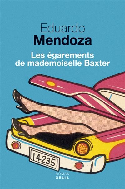 égarements de mademoiselle Baxter (Les)   Mendoza, Eduardo. Auteur