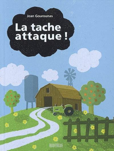 La tache attaque ! | Gourounas, Jean (1965-....). Auteur
