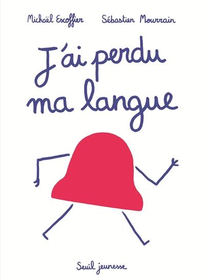 J'ai perdu ma langue | Michaël Escoffier (1970-....). Auteur