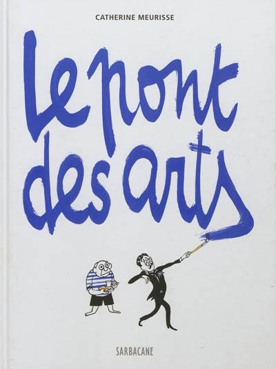 Le Pont des arts | Meurisse, Catherine (1980-....). Auteur