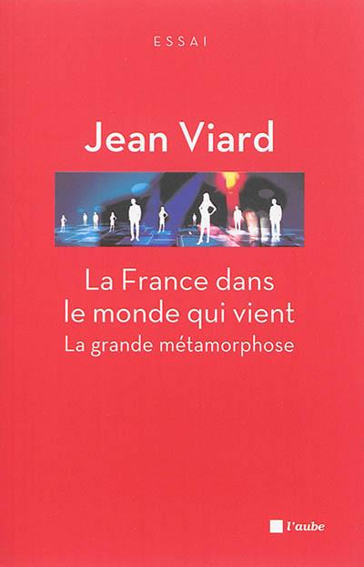 La France dans le monde qui vient : la grande métamorphose. Chroniques sociologiques