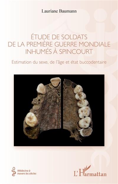 Etude de soldats de la Première Guerre mondiale inhumés à Spincourt : estimation du sexe, de l'âge et état buccodentaire