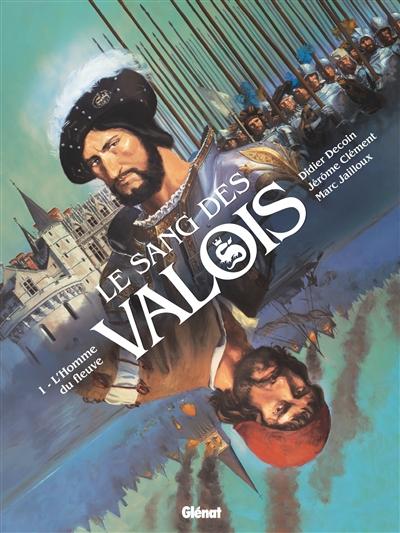 Le sang des Valois. Vol. 1. L'homme du fleuve