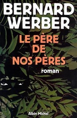 Le Père de nos pères | Werber, Bernard (1961-....). Auteur