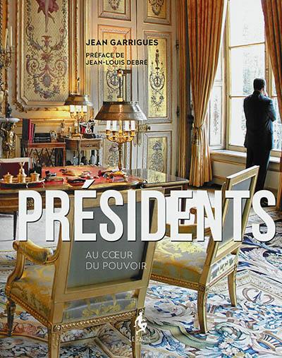 Présidents : au coeur du pouvoir