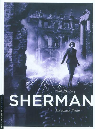 Sherman. Vol. 5. Les ruines : Berlin
