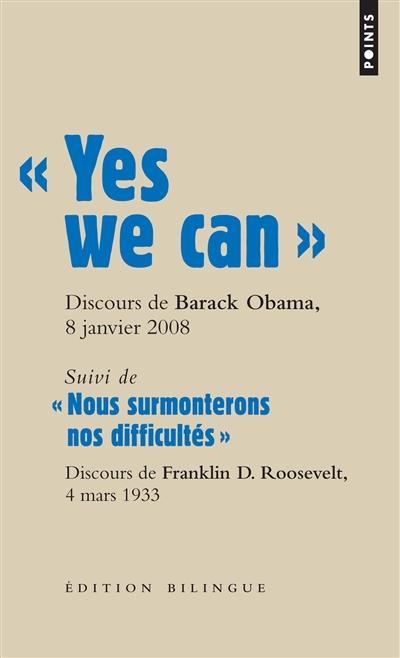 """"""" Yes we can"""" : discours de Barack Obama, candidat à la présidence des Etats-Unis, à Nashua (New Hampshire), le 8 janvier 2008 : discours d'investiture à la présidence des Etats-Unis de Franklin D. Roosevelt, à Washington, le 4 mars 1933 / [traduit de l'anglais par Pascale Haas]   Obama, Barack Hussein (1961-....). Auteur"""