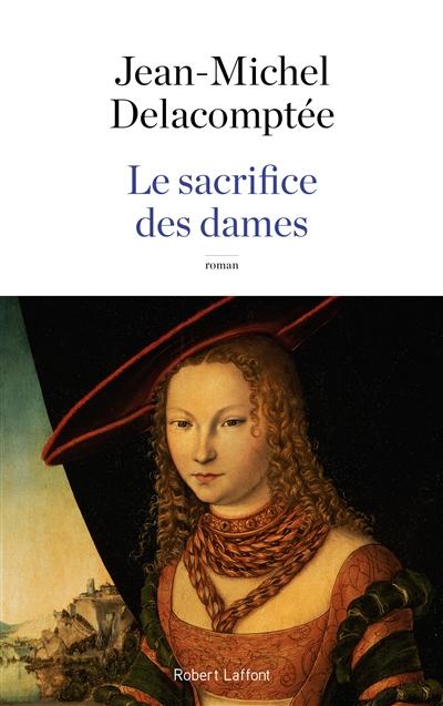 sacrifice des dames (Le) : roman | Delacomptée, Jean-Michel. Auteur