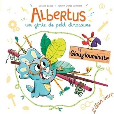 Albertus : un génie de petit dinosaure. Le glouglouminute