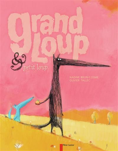 Grand loup & petit loup / Nadine Brun-Cosme, Olivier Tallec | Brun-Cosme, Nadine (1960-....). Auteur
