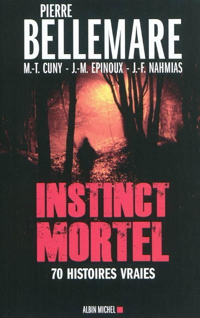 Instinct mortel : soixante-dix histoires vraies / Pierre Bellemare | Bellemare, Pierre (1929-....). Auteur