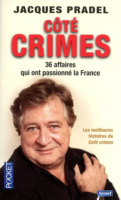 Côté crimes : 36 affaires qui ont passionné la France / Jacques Pradel | Pradel, Jacques. Auteur