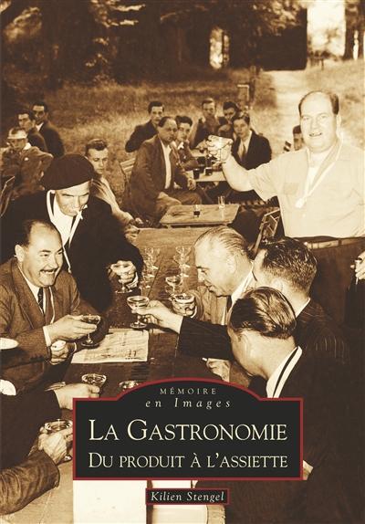 La gastronomie : du produit à l'assiette / Kilien Stengel   Stengel, Kilien (1972-....). Auteur
