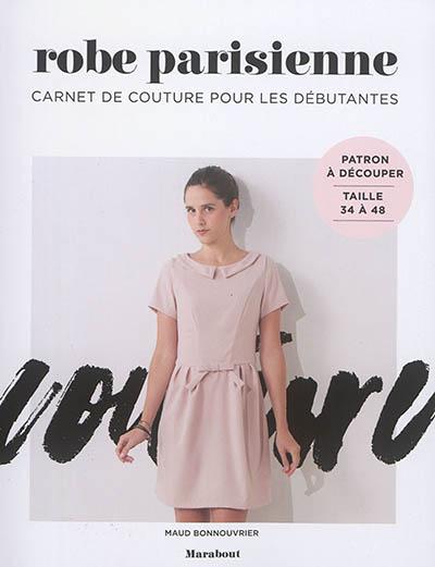 Robe parisienne : carnet de couture pour les débutantes | Bonnouvrier, Maud. Auteur