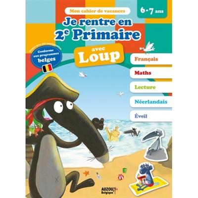 Je rentre en 2e primaire avec Loup : 6-7 ans, de la 1re à la 2e primaire : conforme aux programmes belges