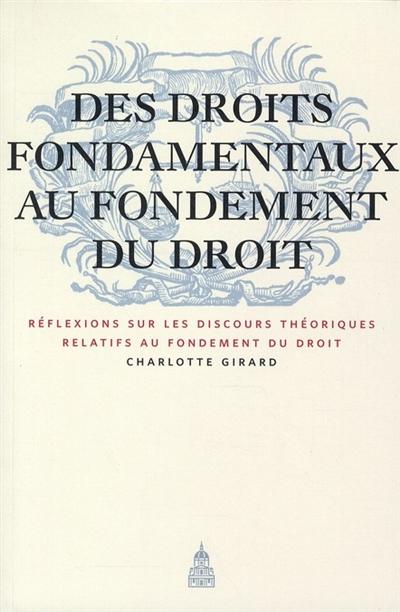 Des droits fondamentaux au fondement du droit : réflexions sur les discours théoriques relatifs au fondement du droit