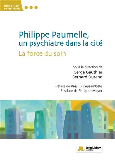 Philippe Paumelle, un psychiatre dans la cité : la force du soin