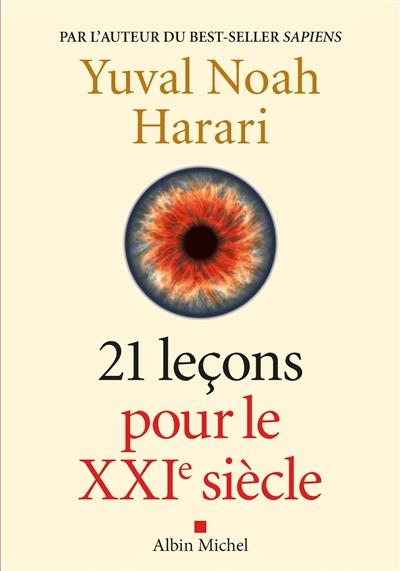 21 leçons pour le XXIème siècle | Harari, Yuval Noah (1976-....). Auteur